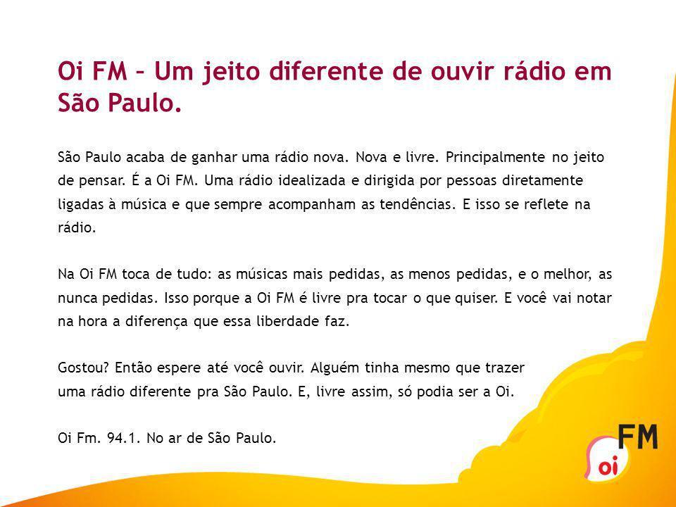Mercado A Oi FM está em constante processo de expansão pelo Brasil. Atualmente, você pode ouvir a Oi FM de qualquer lugar do mundo pela internet ou em