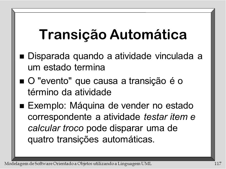 Modelagem de Software Orientado a Objetos utilizando a Linguagem UML117 Transição Automática n Disparada quando a atividade vinculada a um estado term