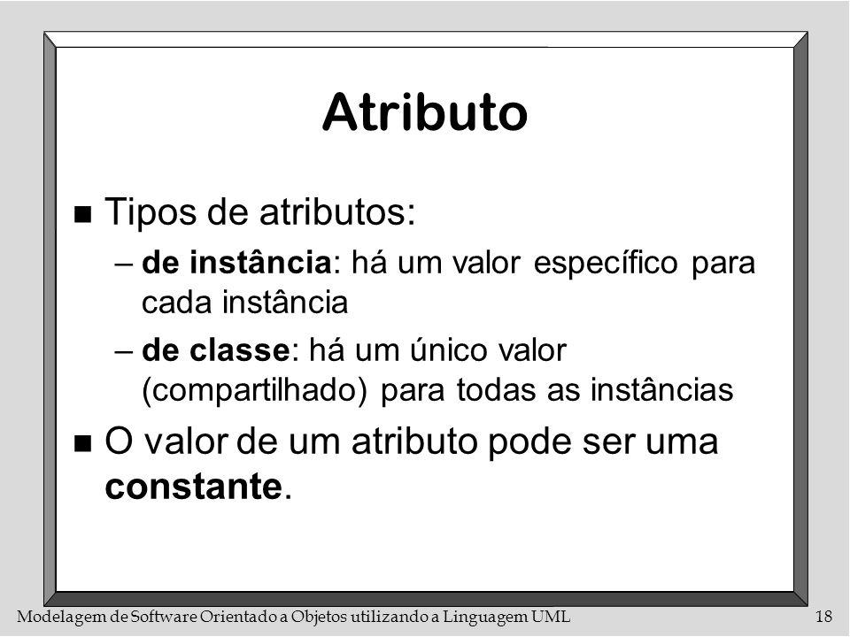 Modelagem de Software Orientado a Objetos utilizando a Linguagem UML18 Atributo n Tipos de atributos: –de instância: há um valor específico para cada