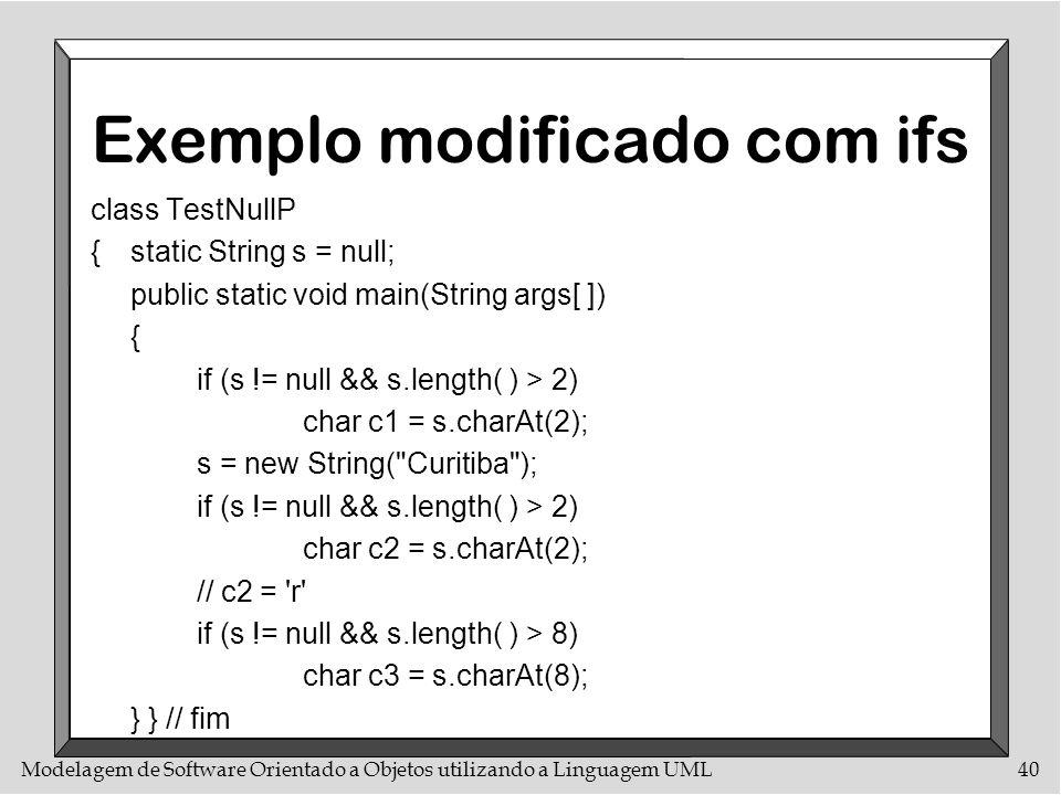 Modelagem de Software Orientado a Objetos utilizando a Linguagem UML40 Exemplo modificado com ifs class TestNullP {static String s = null; public stat