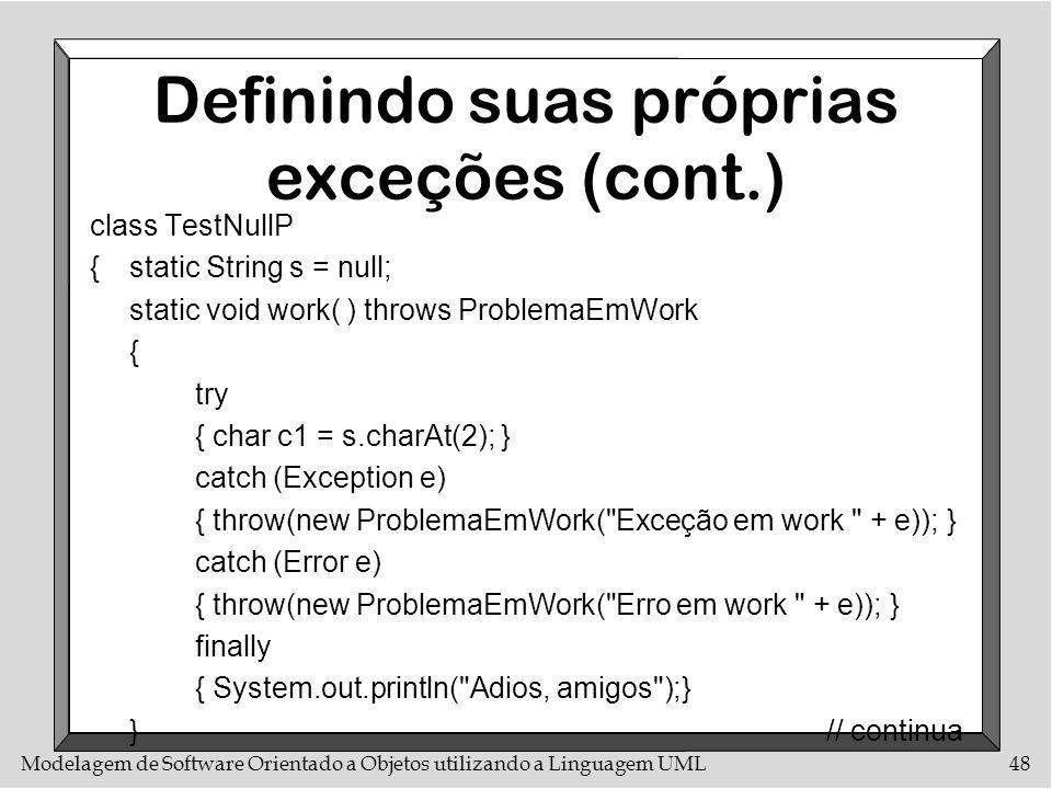 Modelagem de Software Orientado a Objetos utilizando a Linguagem UML48 Definindo suas próprias exceções (cont.) class TestNullP {static String s = nul