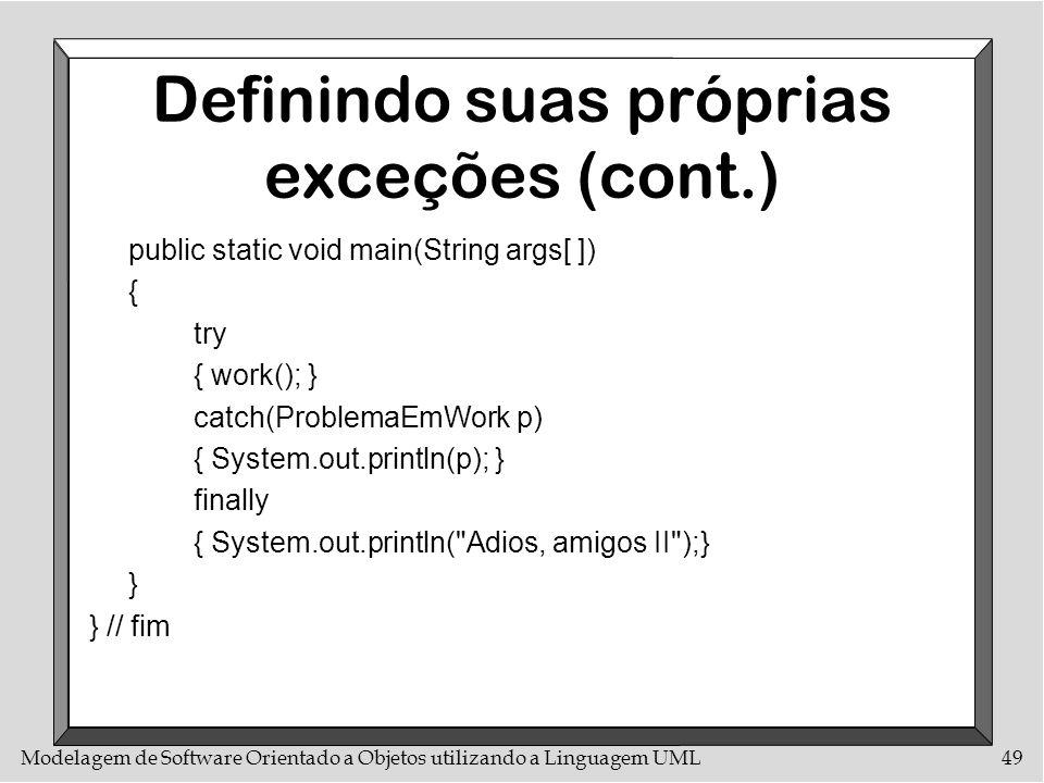 Modelagem de Software Orientado a Objetos utilizando a Linguagem UML49 Definindo suas próprias exceções (cont.) public static void main(String args[ ]