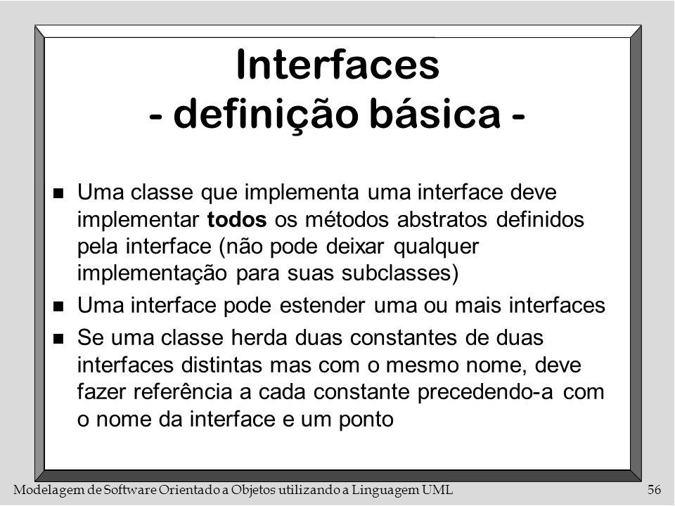 Modelagem de Software Orientado a Objetos utilizando a Linguagem UML56 Interfaces - definição básica - n Uma classe que implementa uma interface deve