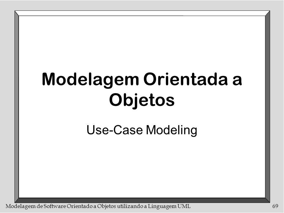 Modelagem de Software Orientado a Objetos utilizando a Linguagem UML69 Modelagem Orientada a Objetos Use-Case Modeling