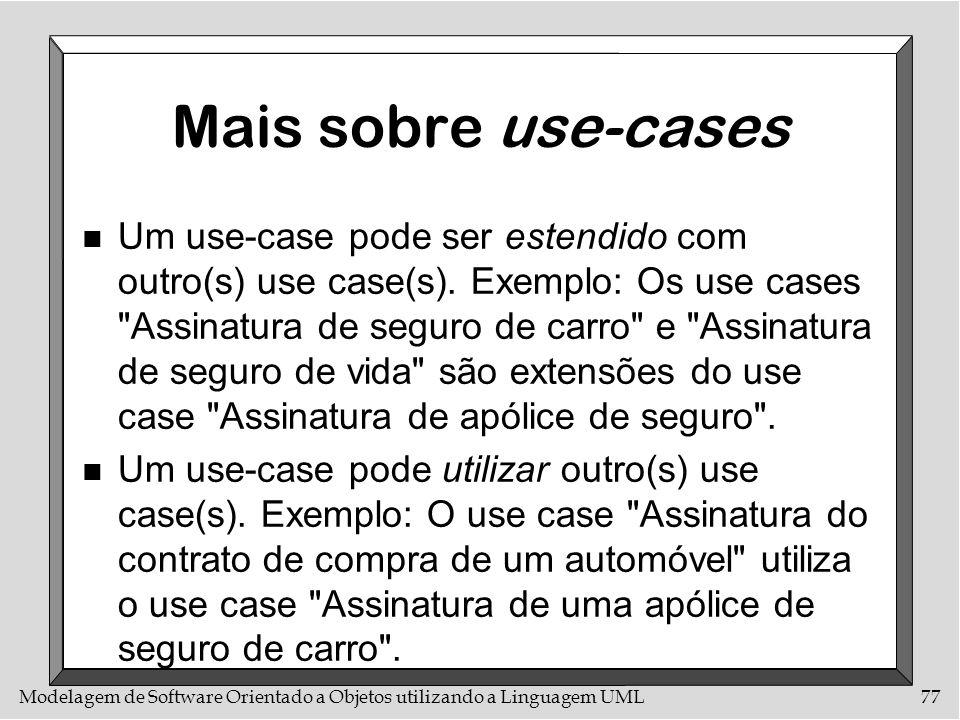 Modelagem de Software Orientado a Objetos utilizando a Linguagem UML77 Mais sobre use-cases n Um use-case pode ser estendido com outro(s) use case(s).