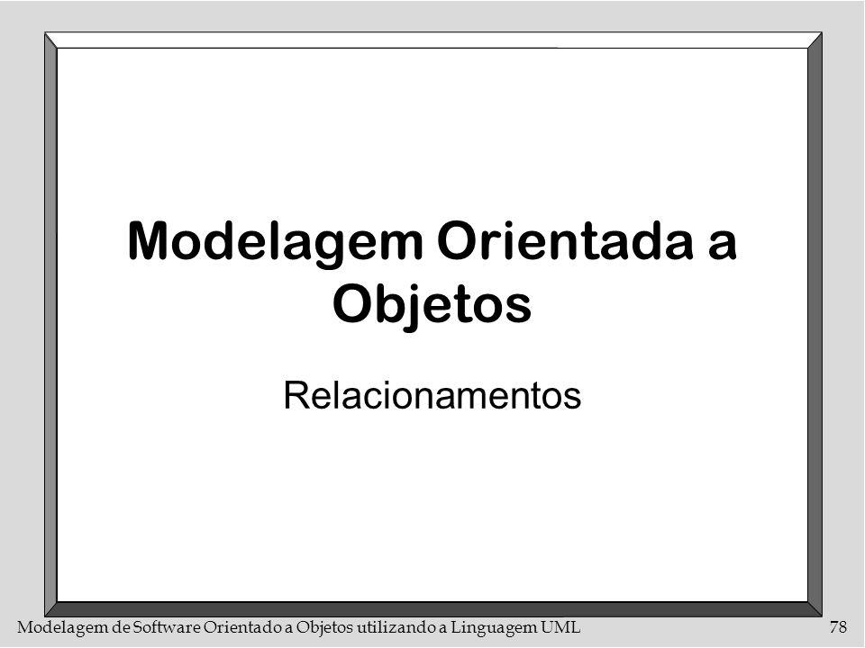 Modelagem de Software Orientado a Objetos utilizando a Linguagem UML78 Modelagem Orientada a Objetos Relacionamentos