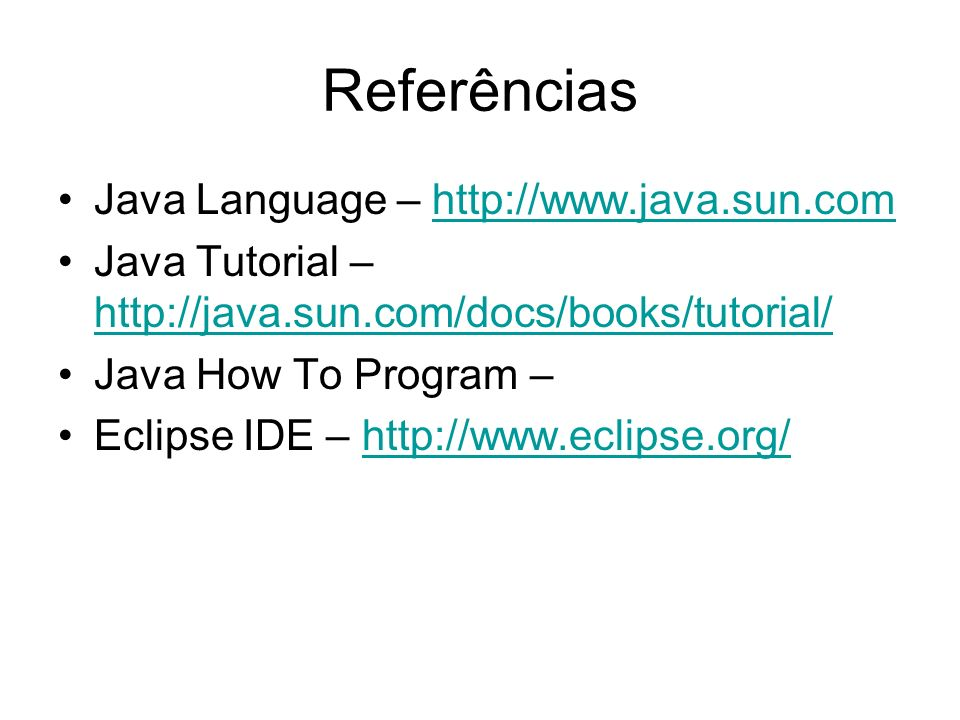 Referências Java Language – http://www.java.sun.comhttp://www.java.sun.com Java Tutorial – http://java.sun.com/docs/books/tutorial/ http://java.sun.co