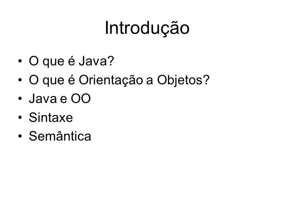 Introdução O que é Java? O que é Orientação a Objetos? Java e OO Sintaxe Semântica