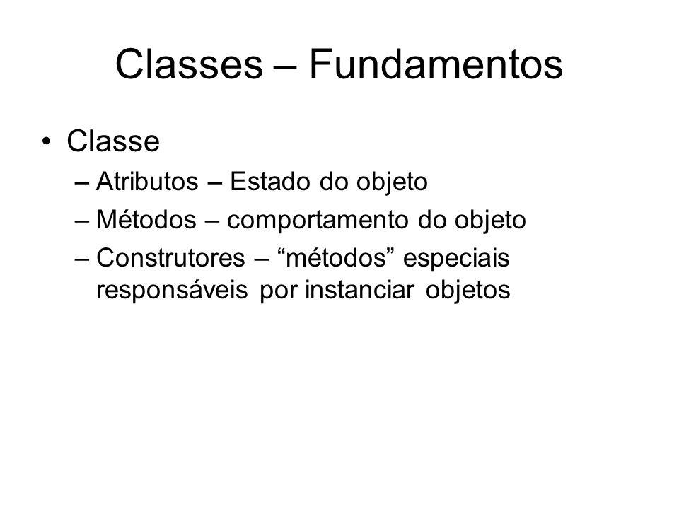 Classes – Fundamentos Classe –Atributos – Estado do objeto –Métodos – comportamento do objeto –Construtores – métodos especiais responsáveis por insta