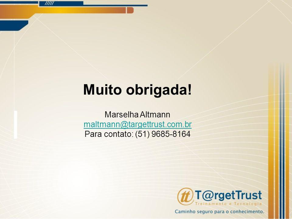 Muito obrigada! Marselha Altmann maltmann@targettrust.com.br Para contato: (51) 9685-8164
