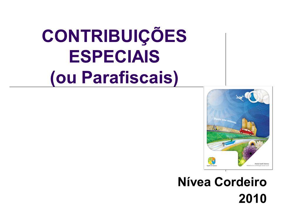 CONTRIBUIÇÕES ESPECIAIS (ou Parafiscais) Nívea Cordeiro 2010