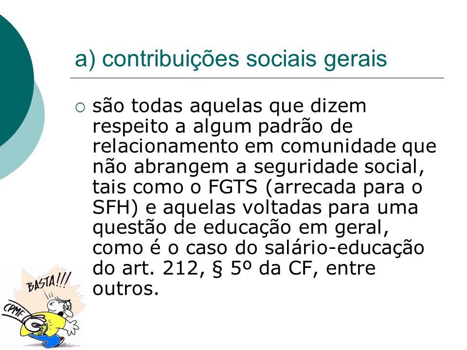 a) contribuições sociais gerais são todas aquelas que dizem respeito a algum padrão de relacionamento em comunidade que não abrangem a seguridade soci