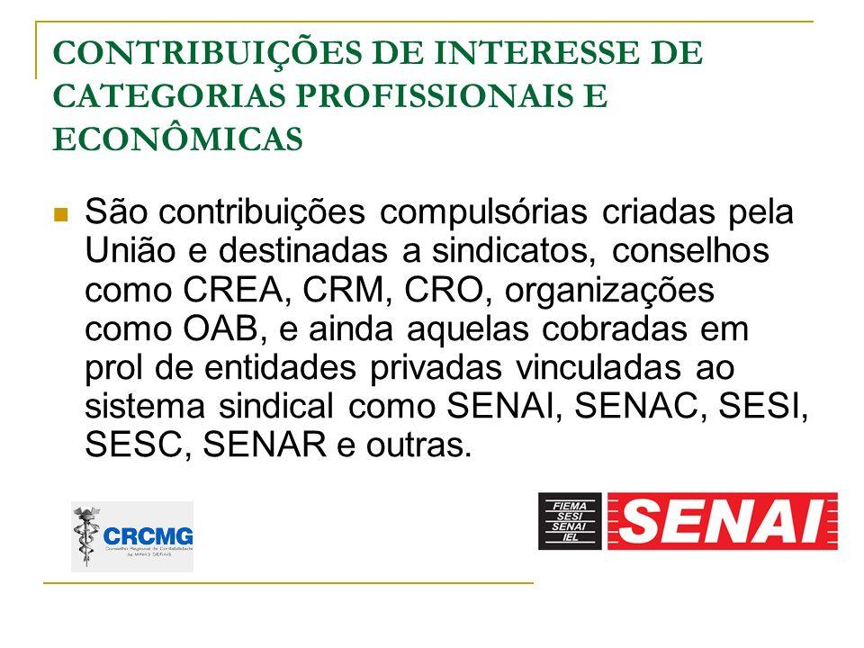 CONTRIBUIÇÕES DE INTERESSE DE CATEGORIAS PROFISSIONAIS E ECONÔMICAS São contribuições compulsórias criadas pela União e destinadas a sindicatos, conse