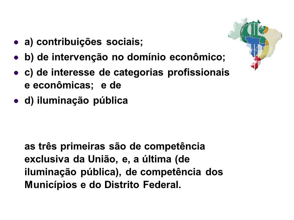 a) contribuições sociais; b) de intervenção no domínio econômico; c) de interesse de categorias profissionais e econômicas; e de d) iluminação pública