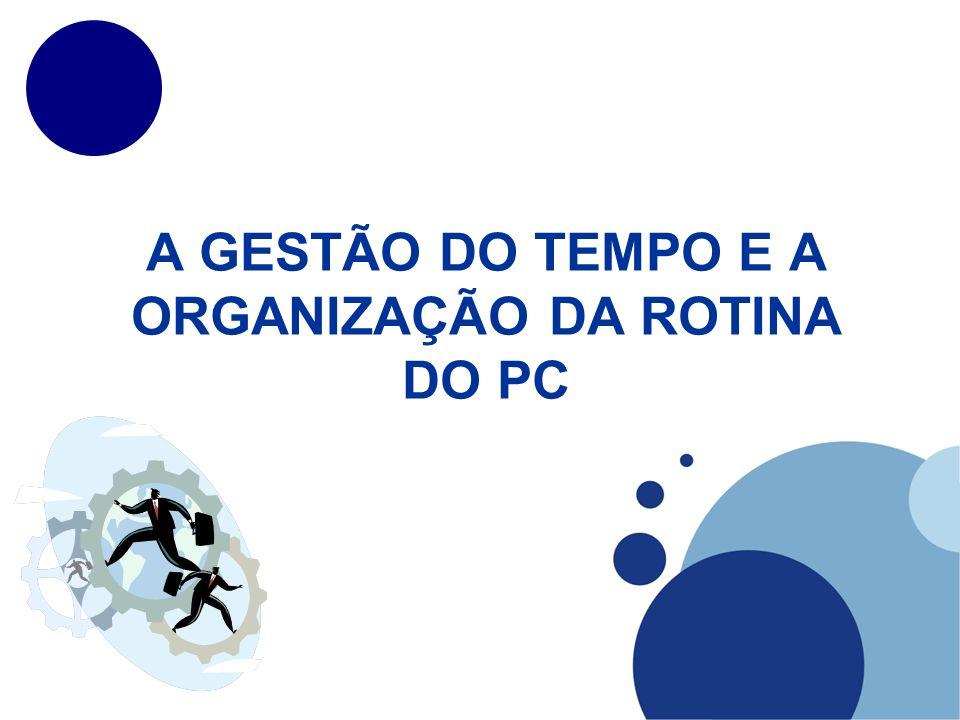 A GESTÃO DO TEMPO E A ORGANIZAÇÃO DA ROTINA DO PC