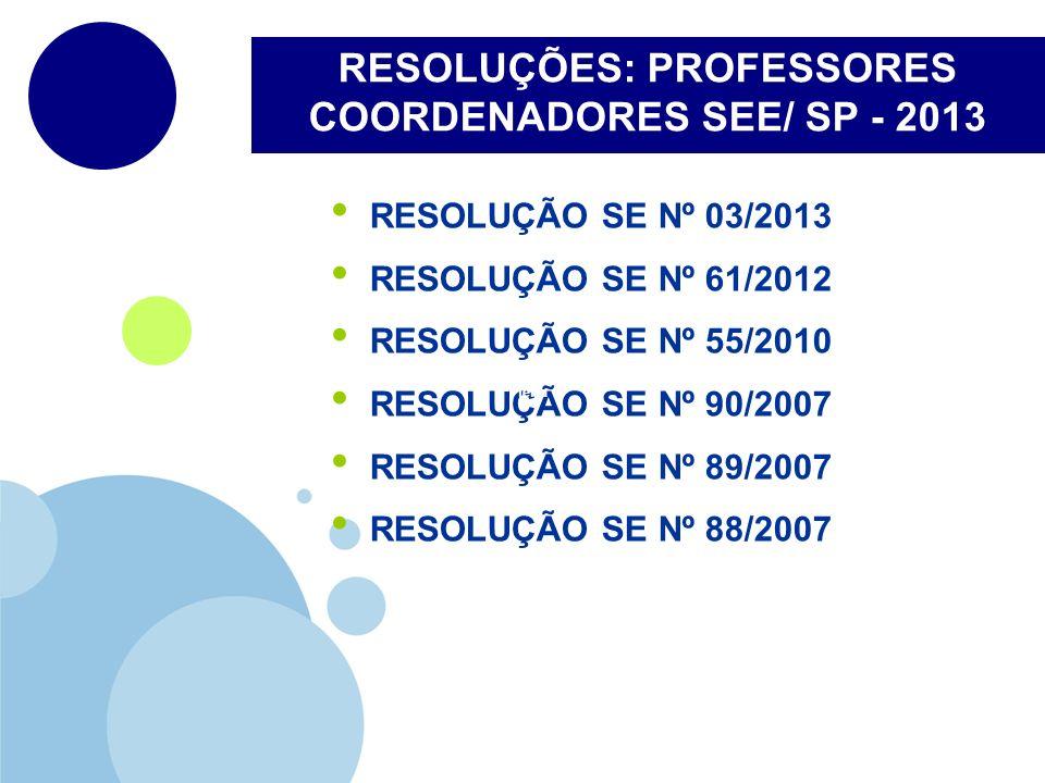 RESOLUÇÕES: PROFESSORES COORDENADORES SEE/ SP - 2013 RESOLUÇÃO SE Nº 03/2013 RESOLUÇÃO SE Nº 61/2012 RESOLUÇÃO SE Nº 55/2010 RESOLUÇÃO SE Nº 90/2007 R
