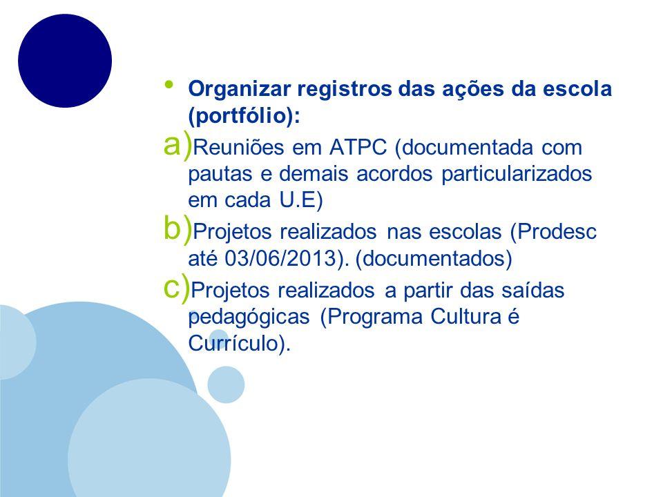 Organizar registros das ações da escola (portfólio): a) Reuniões em ATPC (documentada com pautas e demais acordos particularizados em cada U.E) b) Pro