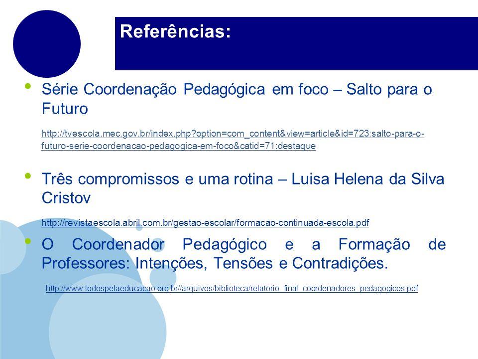 Referências: Série Coordenação Pedagógica em foco – Salto para o Futuro http://tvescola.mec.gov.br/index.php?option=com_content&view=article&id=723:sa