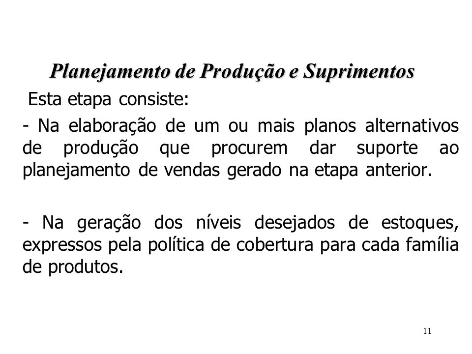 11 3 - Descrição do Processo de S&OP Planejamento de Produção e Suprimentos Esta etapa consiste: - Na elaboração de um ou mais planos alternativos de