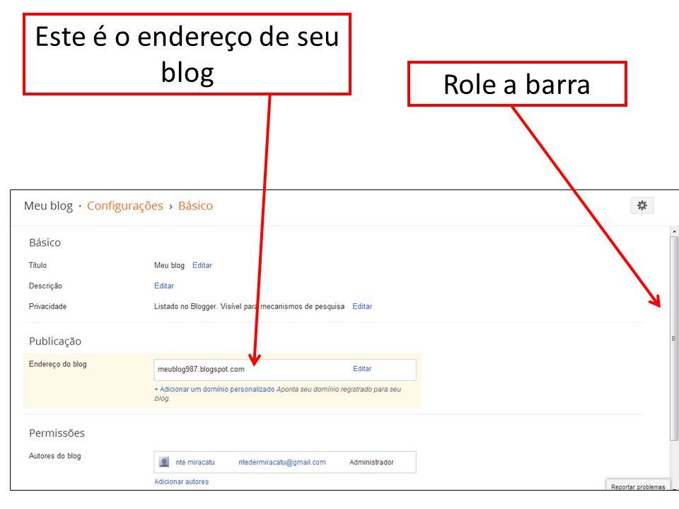 Este é o endereço de seu blog Role a barra