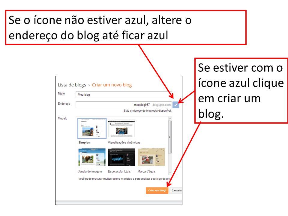 Se estiver com o ícone azul clique em criar um blog. Se o ícone não estiver azul, altere o endereço do blog até ficar azul