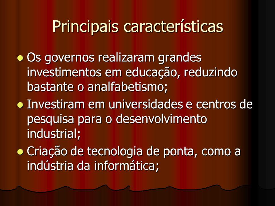 Principais características Os governos realizaram grandes investimentos em educação, reduzindo bastante o analfabetismo; Investiram em universidades e