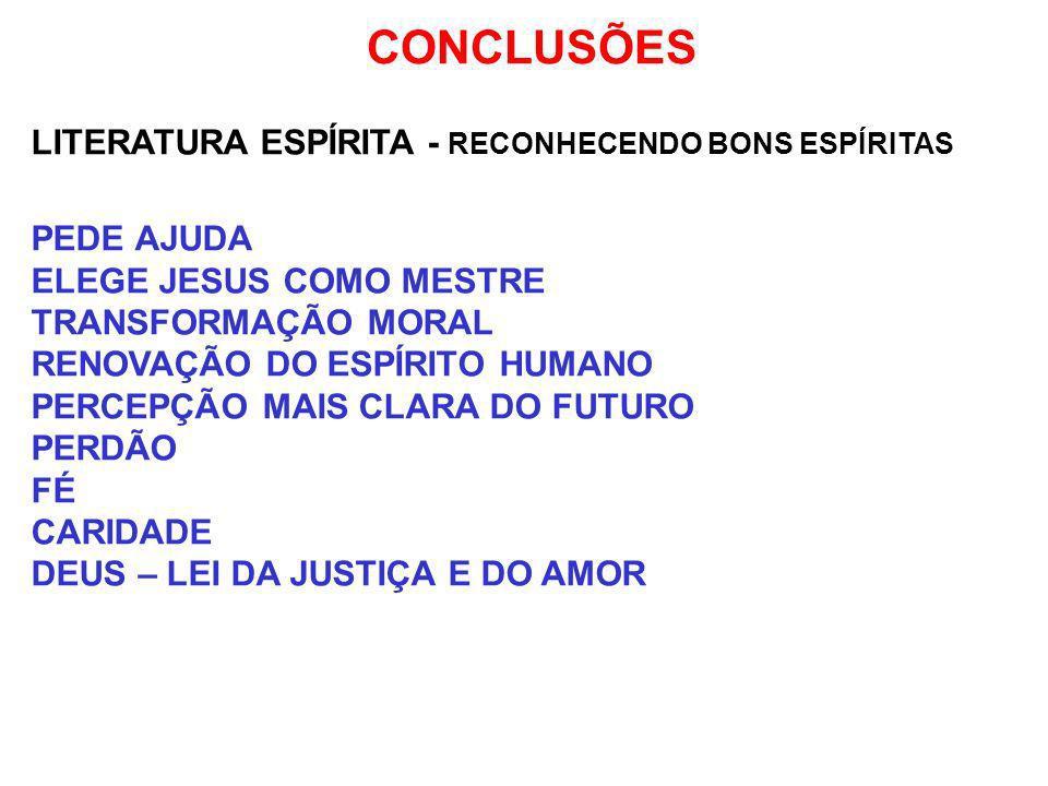 CONCLUSÕES LITERATURA ESPÍRITA - RECONHECENDO BONS ESPÍRITAS PEDE AJUDA ELEGE JESUS COMO MESTRE TRANSFORMAÇÃO MORAL RENOVAÇÃO DO ESPÍRITO HUMANO PERCE