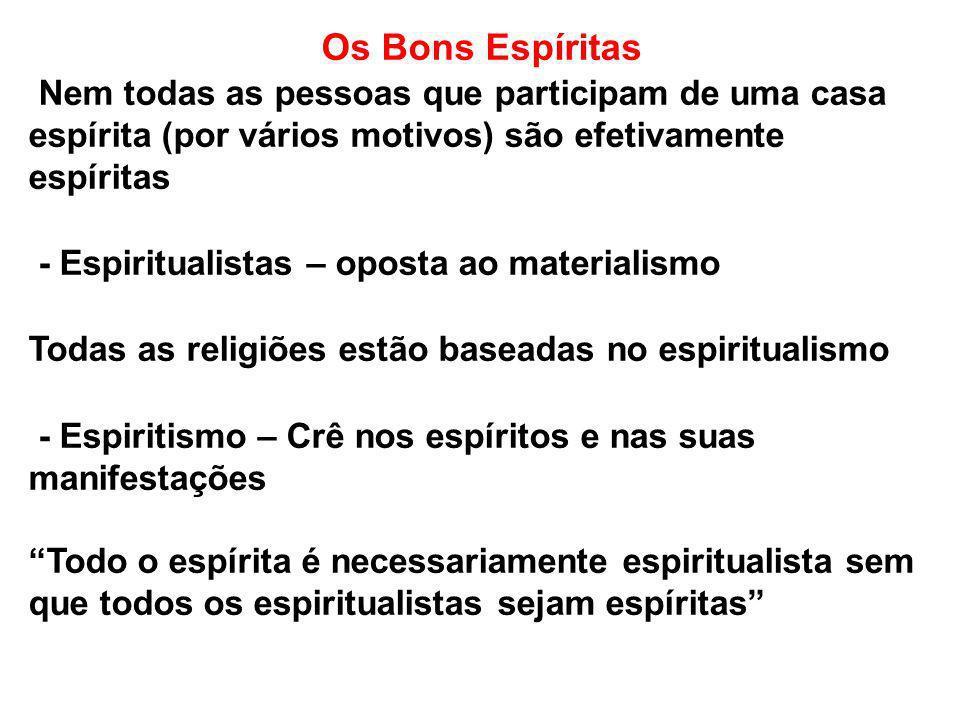 Os Bons Espíritas Nem todas as pessoas que participam de uma casa espírita (por vários motivos) são efetivamente espíritas - Espiritualistas – oposta