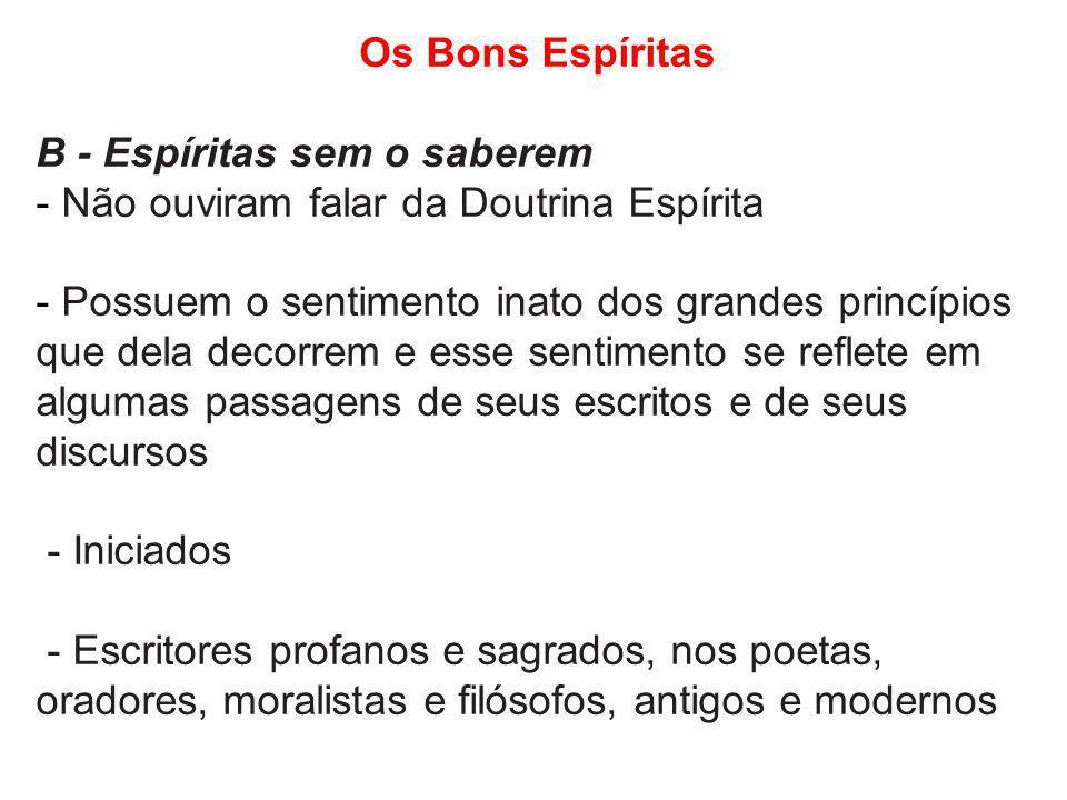 Os Bons Espíritas B - Espíritas sem o saberem - Não ouviram falar da Doutrina Espírita - Possuem o sentimento inato dos grandes princípios que dela de