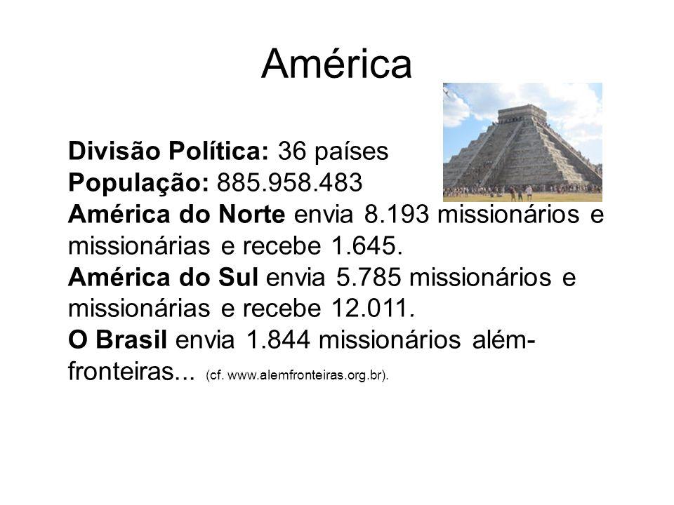 Divisão Política: 36 países População: 885.958.483 América do Norte envia 8.193 missionários e missionárias e recebe 1.645. América do Sul envia 5.785