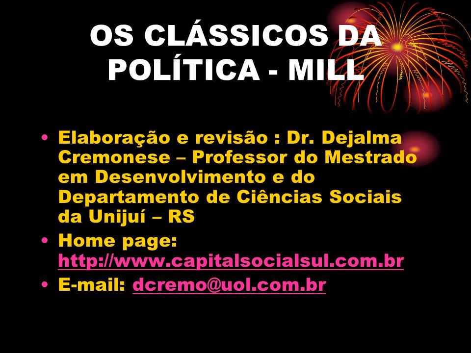 OS CLÁSSICOS DA POLÍTICA - MILL Elaboração e revisão : Dr. Dejalma Cremonese – Professor do Mestrado em Desenvolvimento e do Departamento de Ciências