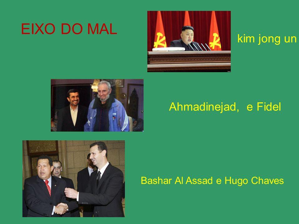 Bashar Al Assad e Hugo Chaves Ahmadinejad, e Fidel kim jong un EIXO DO MAL