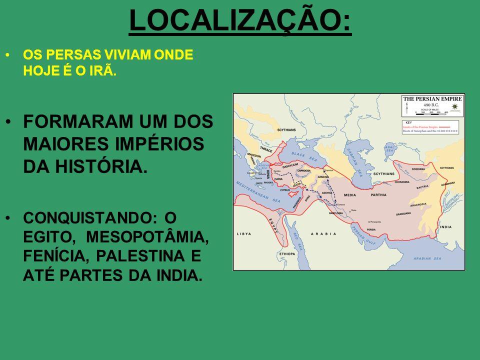 LOCALIZAÇÃO: OS PERSAS VIVIAM ONDE HOJE É O IRÃ. FORMARAM UM DOS MAIORES IMPÉRIOS DA HISTÓRIA. CONQUISTANDO: O EGITO, MESOPOTÂMIA, FENÍCIA, PALESTINA