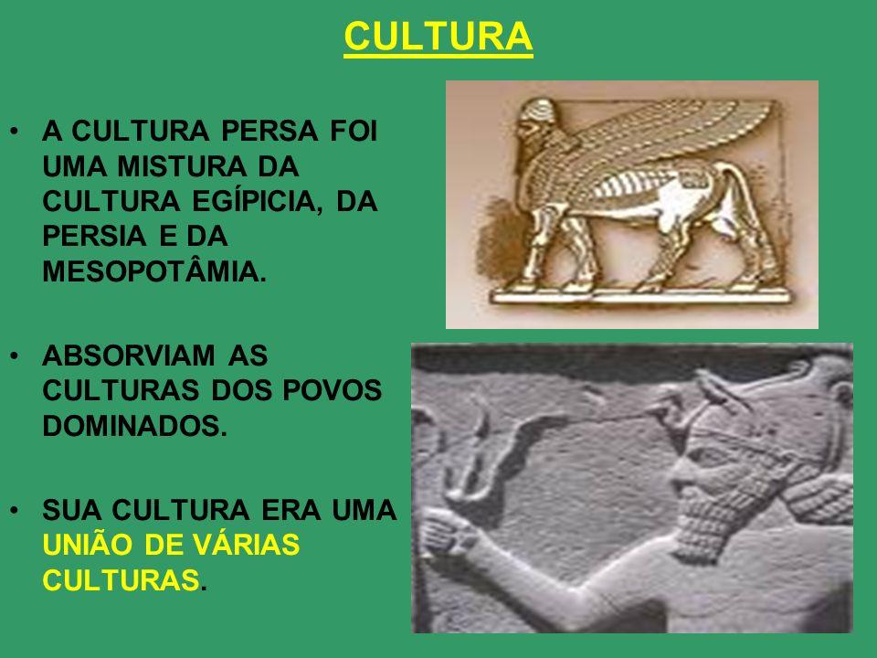 CULTURA A CULTURA PERSA FOI UMA MISTURA DA CULTURA EGÍPICIA, DA PERSIA E DA MESOPOTÂMIA. ABSORVIAM AS CULTURAS DOS POVOS DOMINADOS. SUA CULTURA ERA UM