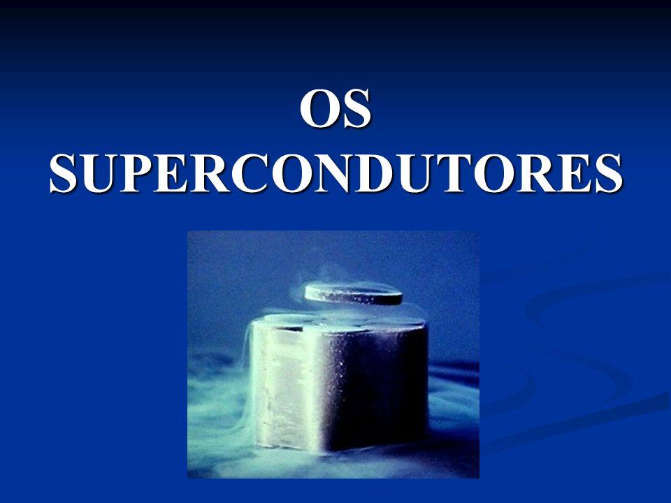 OS SUPERCONDUTORES