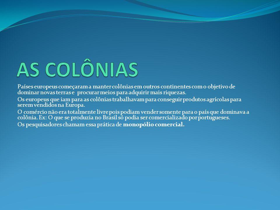 Países europeus começaram a manter colônias em outros continentes com o objetivo de dominar novas terras e procurar meios para adquirir mais riquezas.