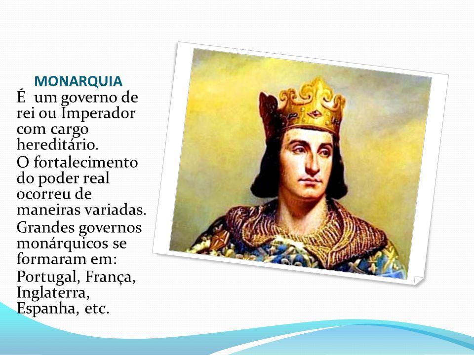 MONARQUIA É um governo de rei ou Imperador com cargo hereditário. O fortalecimento do poder real ocorreu de maneiras variadas. Grandes governos monárq