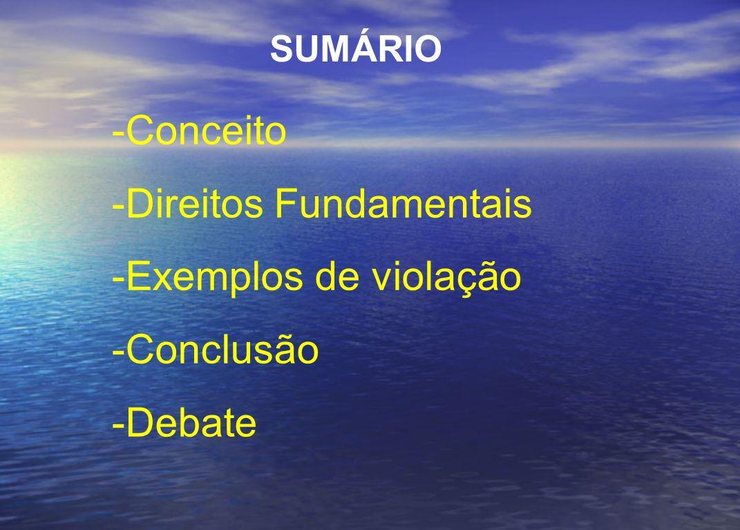 SUMÁRIO -Conceito -Direitos Fundamentais -Exemplos de violação -Conclusão -Debate