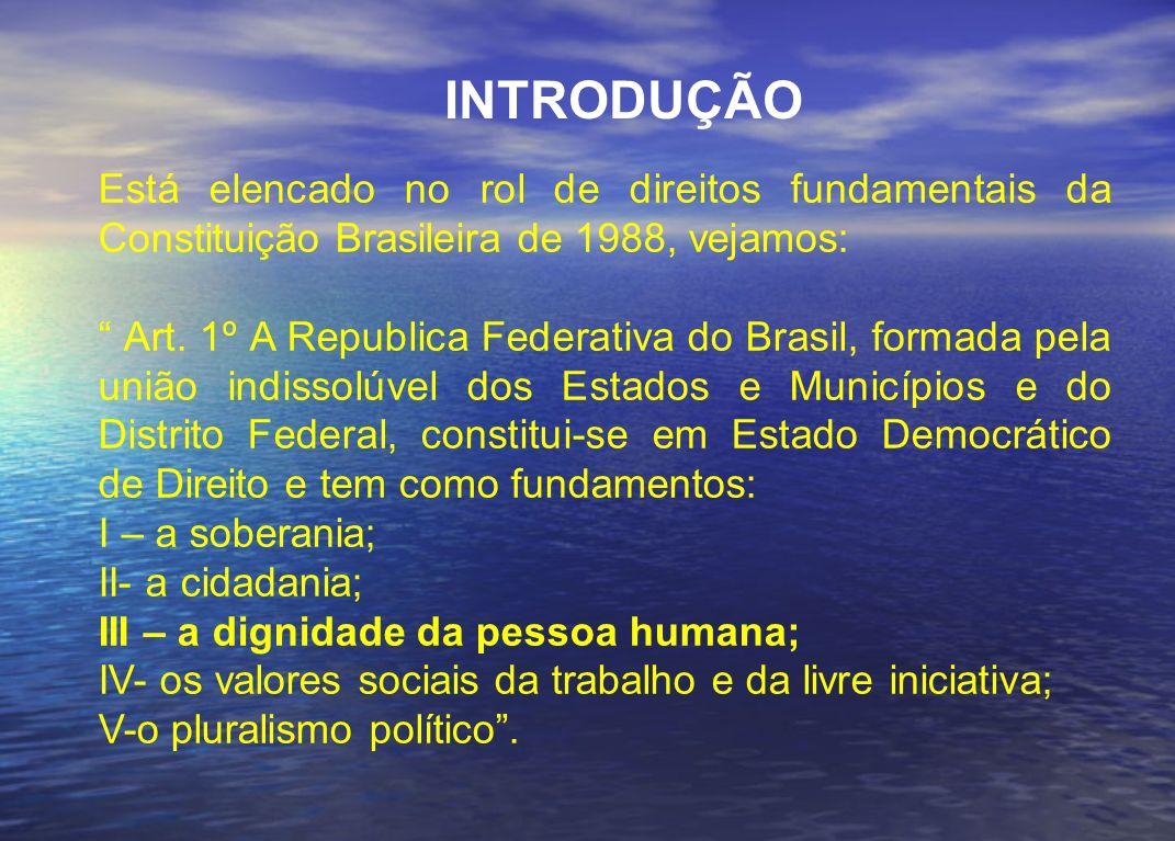 INTRODUÇÃO Está elencado no rol de direitos fundamentais da Constituição Brasileira de 1988, vejamos: Art. 1º A Republica Federativa do Brasil, formad