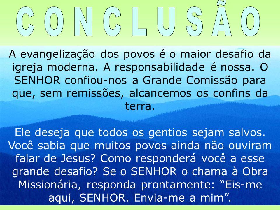 14 A evangelização dos povos é o maior desafio da igreja moderna. A responsabilidade é nossa. O SENHOR confiou-nos a Grande Comissão para que, sem rem