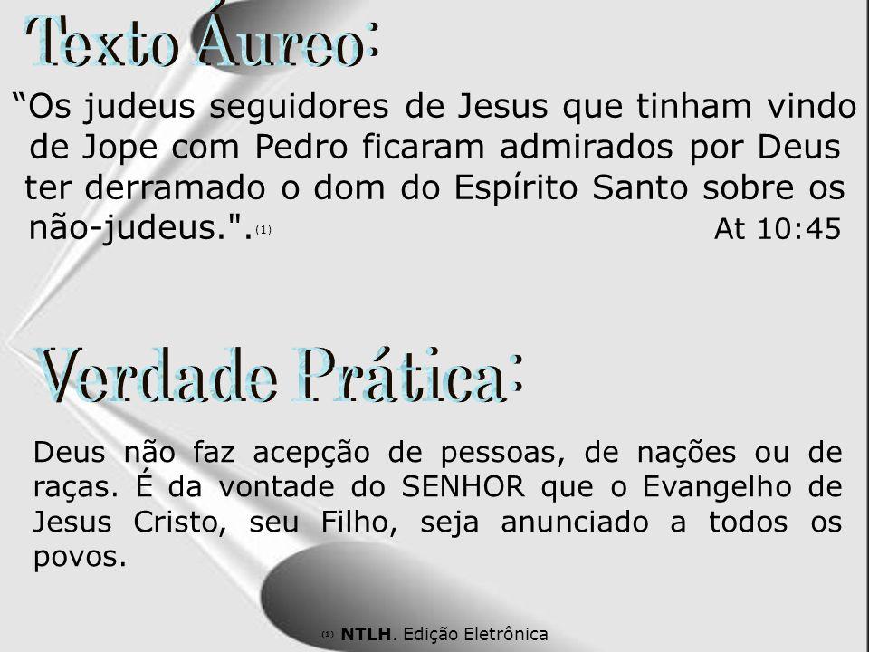 Os judeus seguidores de Jesus que tinham vindo de Jope com Pedro ficaram admirados por Deus ter derramado o dom do Espírito Santo sobre os não-judeus.