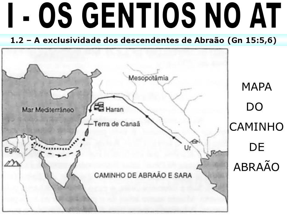 1.2 – A exclusividade dos descendentes de Abraão (Gn 15:5,6) MAPA DO CAMINHO DE ABRAÃO