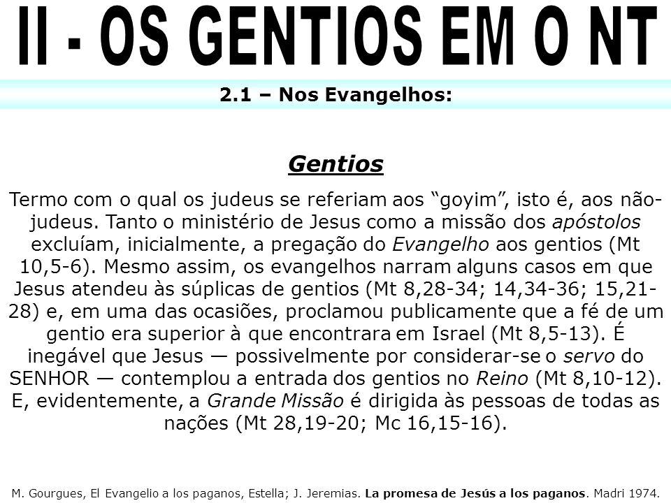 2.1 – Nos Evangelhos: Gentios Termo com o qual os judeus se referiam aos goyim, isto é, aos não- judeus. Tanto o ministério de Jesus como a missão dos