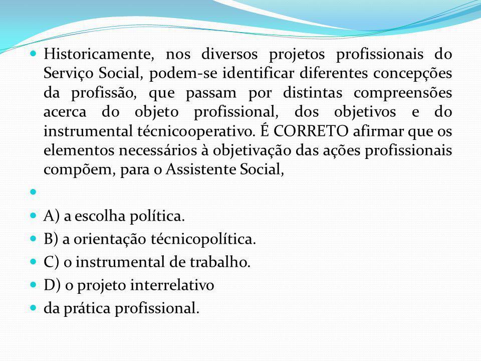 Historicamente, nos diversos projetos profissionais do Serviço Social, podem-se identificar diferentes concepções da profissão, que passam por distint