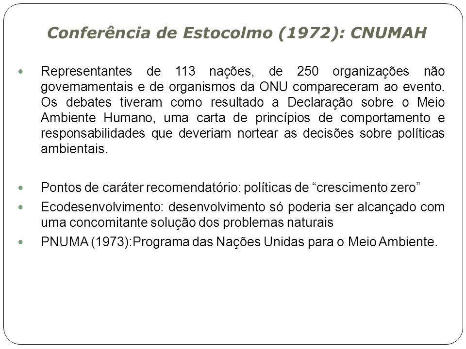 Conferência de Estocolmo (1972): CNUMAH Representantes de 113 nações, de 250 organizações não governamentais e de organismos da ONU compareceram ao ev
