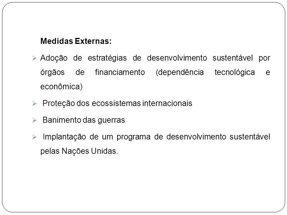 Medidas Externas: Adoção de estratégias de desenvolvimento sustentável por órgãos de financiamento (dependência tecnológica e econômica) Proteção dos