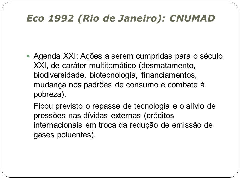 Eco 1992 (Rio de Janeiro): CNUMAD Agenda XXI: Ações a serem cumpridas para o século XXI, de caráter multitemático (desmatamento, biodiversidade, biote