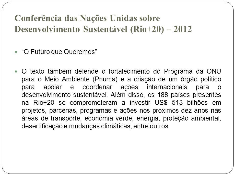 Conferência das Nações Unidas sobre Desenvolvimento Sustentável (Rio+20) – 2012 O Futuro que Queremos O texto também defende o fortalecimento do Progr