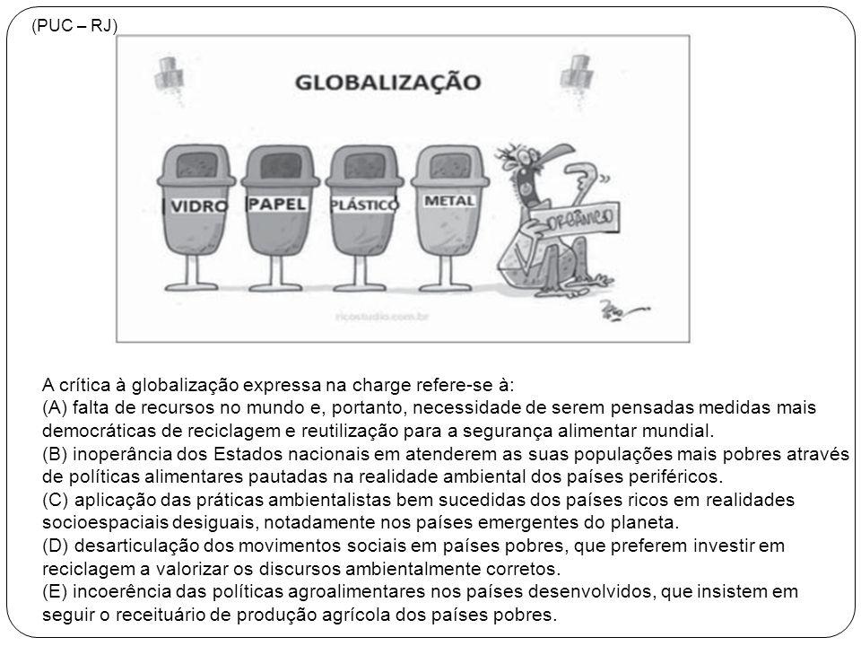 A crítica à globalização expressa na charge refere-se à: (A) falta de recursos no mundo e, portanto, necessidade de serem pensadas medidas mais democr