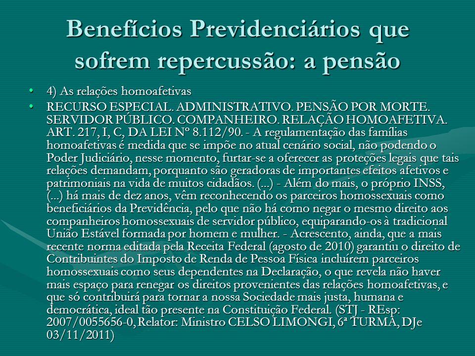 Benefícios Previdenciários que sofrem repercussão: a pensão 4) As relações homoafetivas4) As relações homoafetivas RECURSO ESPECIAL. ADMINISTRATIVO. P